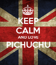 KEEP CALM AND LOVE PICHUCHU  - Personalised Poster large