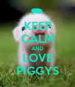 KEEP CALM AND LOVE PIGGYS - Personalised Poster large