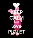 KEEP CALM AND love PIGLET - Personalised Poster large