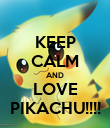 KEEP CALM AND LOVE PIKACHU!!!! - Personalised Poster large