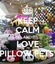 KEEP CALM AND LOVE PILLOW PETS! - Personalised Poster large