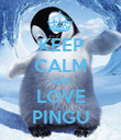 KEEP CALM AND LOVE PINGU - Personalised Poster large