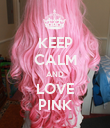 KEEP CALM AND LOVE PINK - Personalised Poster large