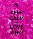 KEEP CALM AND LOVE PINK! - Personalised Poster large