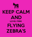 KEEP CALM AND LOVE PINK FLYING ZEBRA'S - Personalised Poster large