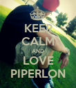 KEEP CALM AND LOVE PIPERLON - Personalised Poster large