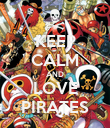 KEEP CALM AND LOVE PIRATES - Personalised Poster large