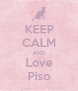 KEEP CALM AND Love Piso - Personalised Poster large