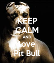 KEEP CALM AND love Pit Bull - Personalised Poster large