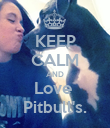 KEEP CALM AND Love  Pitbull's. - Personalised Poster large