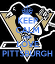 KEEP CALM AND LOVE PITTSBURGH - Personalised Poster large