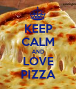 KEEP CALM AND LOVE PIZZA - Personalised Poster large