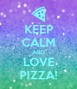KEEP CALM AND LOVE PIZZA! - Personalised Poster large