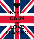 KEEP  CALM AND LOVE PLAYING - Personalised Poster large