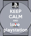KEEP CALM AND love  playstation - Personalised Poster large