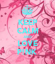 KEEP CALM AND LOVE P!NK  - Personalised Poster large