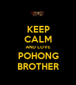 KEEP CALM AND LOVE POHONG BROTHER - Personalised Poster large