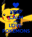 KEEP CALM AND LOVE  POKEMONS - Personalised Poster large