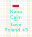 Keep Calm And Love Poland <3 - Personalised Poster large