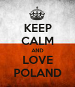 KEEP CALM AND LOVE POLAND - Personalised Poster large