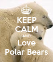 KEEP CALM AND Love Polar Bears - Personalised Poster large