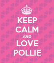 KEEP CALM AND LOVE POLLIE - Personalised Poster large