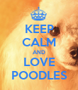 KEEP CALM AND LOVE POODLES - Personalised Poster large