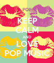 KEEP CALM AND LOVE POP MUSIC - Personalised Poster large