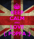 KEEP CALM AND LOVE (; POPPA ;) - Personalised Poster large