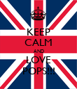 KEEP CALM AND LOVE POPS!!! - Personalised Poster large
