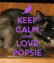 KEEP CALM AND LOVE POPSIE - Personalised Poster large