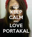KEEP CALM AND LOVE PORTAKAL - Personalised Poster large