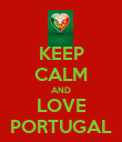 KEEP CALM AND LOVE PORTUGAL - Personalised Poster large
