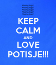 KEEP CALM AND LOVE POTISJE!!! - Personalised Poster large