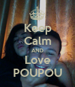 Keep Calm AND Love POUPOU - Personalised Poster large