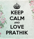 KEEP CALM AND LOVE PRATHIK - Personalised Poster large