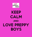KEEP CALM AND LOVE PREPPY BOYS - Personalised Poster large