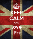 KEEP CALM AND love Pri - Personalised Poster large