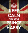 KEEP CALM AND LOVE PRINCE HARRY - Personalised Poster large