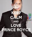 KEEP CALM AND LOVE PRINCE ROYCE - Personalised Poster large