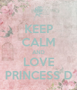 KEEP CALM AND LOVE PRINCESS D - Personalised Poster large