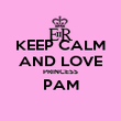 KEEP CALM AND LOVE PRINCESS PAM  - Personalised Poster large