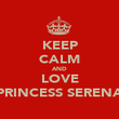 KEEP CALM AND LOVE PRINCESS SERENA - Personalised Poster large