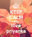 KEEP CALM AND love priyanka - Personalised Poster large