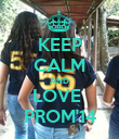 KEEP CALM AND LOVE  PROM'14 - Personalised Poster large