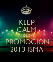 KEEP CALM AND LOVE  PROMOCION 2013 ISMA - Personalised Poster large