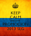 KEEP CALM AND LOVE  PROMOCION 2013 SLG - Personalised Poster large