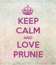 KEEP CALM AND LOVE PRUNIE - Personalised Poster large