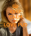 KEEP CALM AND LOVE PUD  - Personalised Poster large