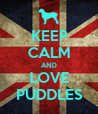 KEEP CALM AND LOVE PUDDLES - Personalised Poster large